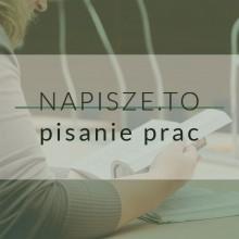 Tanie Prace Magisterskie/Lic | NAPISZE.TO - agencja edukacyjna