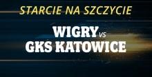 Starcie na szczycie – Wigry vs GKS Katowice!