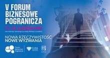 V Forum Biznesowe Pogranicza  w Suwałkach. Wybitni eksperci i lokalni praktycy